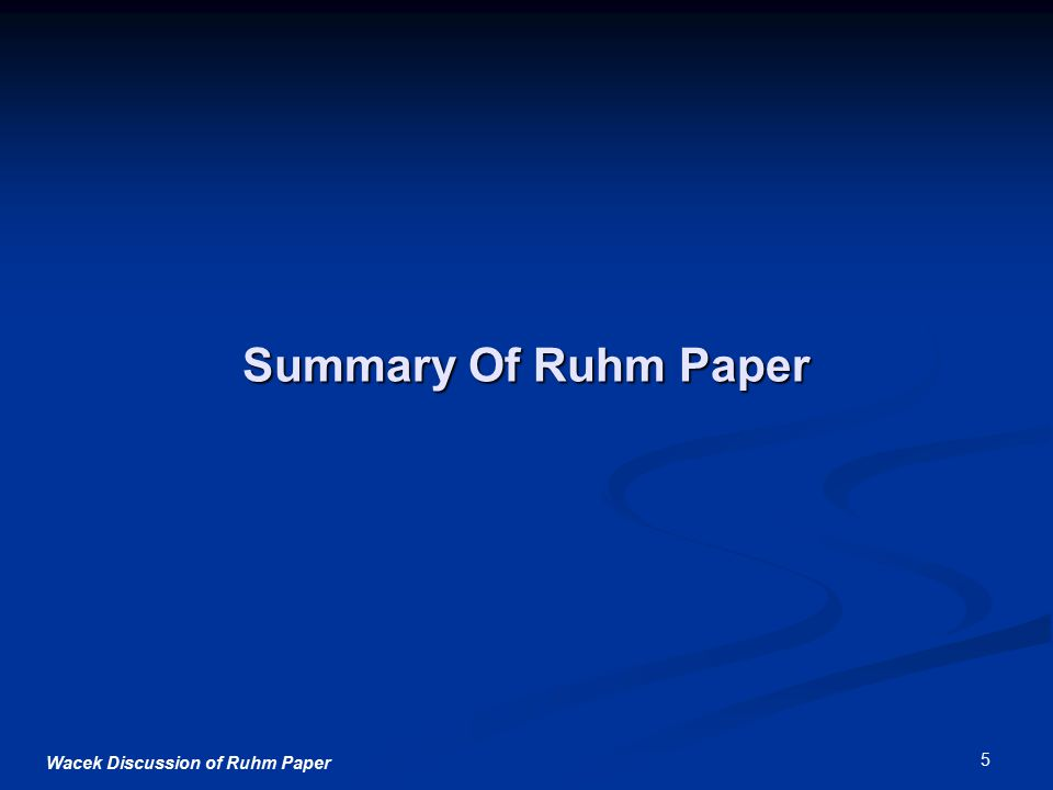 Wacek Discussion of Ruhm Paper 5 Summary Of Ruhm Paper