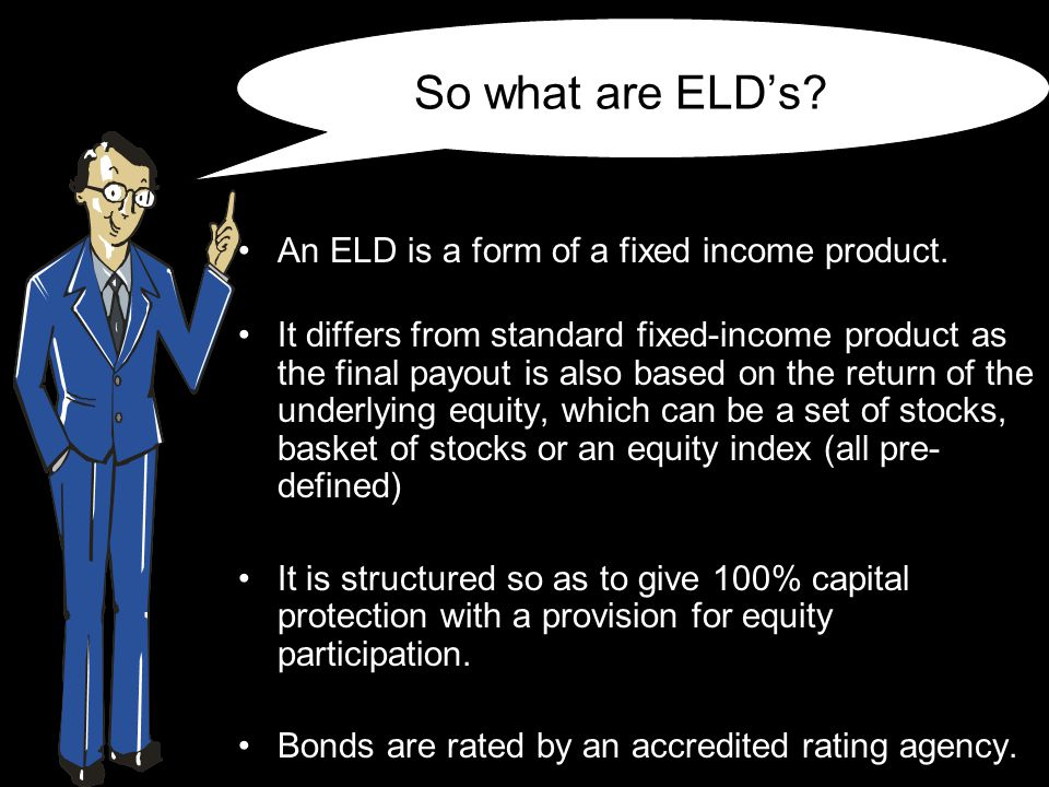 Simply put… 'Equity Linked Debentures' are popularly known as capital protection funds & give you the upside of equities and protect the downside!