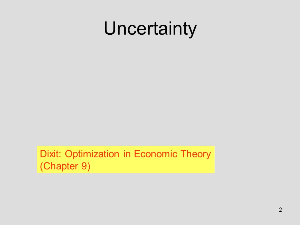 2 Uncertainty Dixit: Optimization in Economic Theory (Chapter 9)