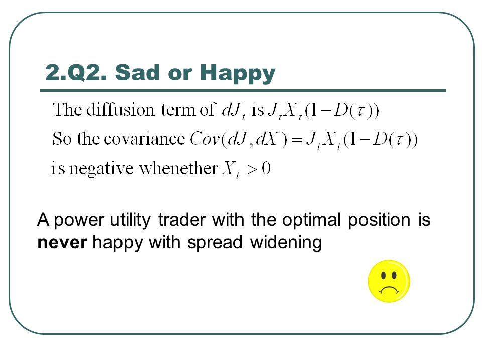 2.Q2. Sad or Happy A power utility trader with the optimal position is never happy with spread widening