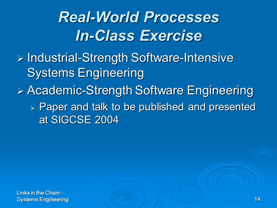 Links in the Chain - Systems Engineering14 Real-World Processes In-Class Exercise  Industrial-Strength Software-Intensive Systems Engineering  Acade