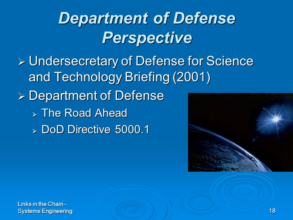 Links in the Chain - Systems Engineering18 Department of Defense Perspective  Undersecretary of Defense for Science and Technology Briefing (2001)  Department of Defense  The Road Ahead  DoD Directive 5000.1