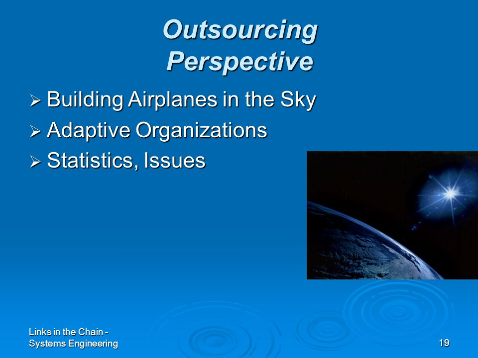 Links in the Chain - Systems Engineering19 Outsourcing Perspective  Building Airplanes in the Sky  Adaptive Organizations  Statistics, Issues