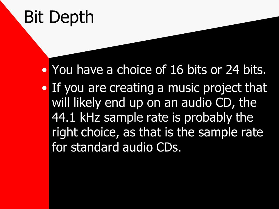 Bit Depth You have a choice of 16 bits or 24 bits.