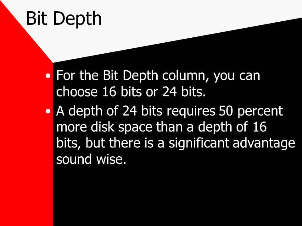 Bit Depth For the Bit Depth column, you can choose 16 bits or 24 bits.