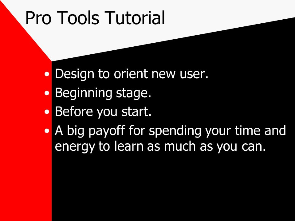 Pro Tools Tutorial Design to orient new user. Beginning stage.