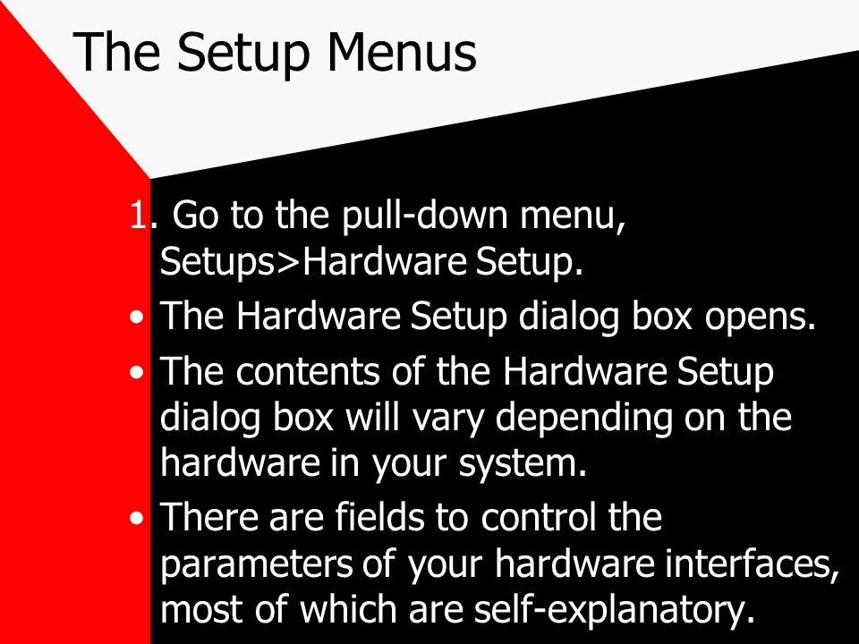 The Setup Menus 1. Go to the pull-down menu, Setups>Hardware Setup.