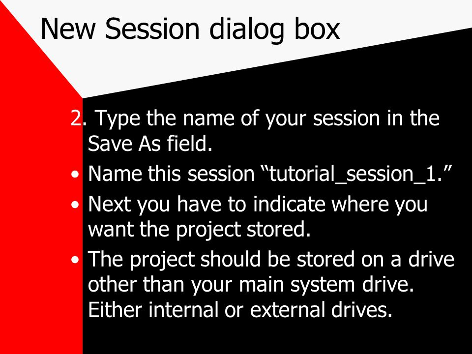 New Session dialog box 2. Type the name of your session in the Save As field.