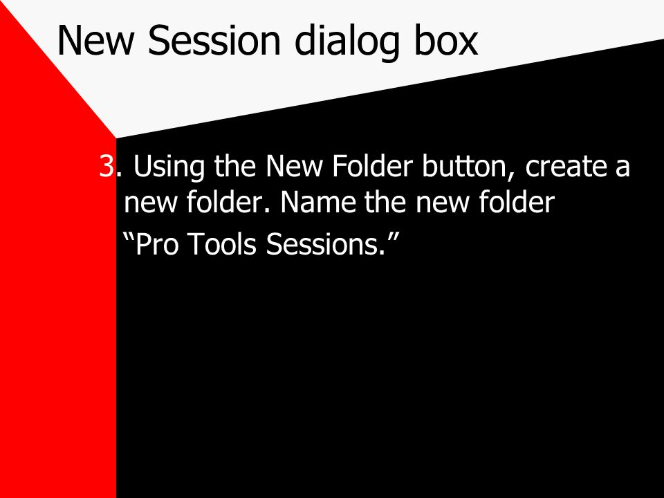 New Session dialog box 3. Using the New Folder button, create a new folder.