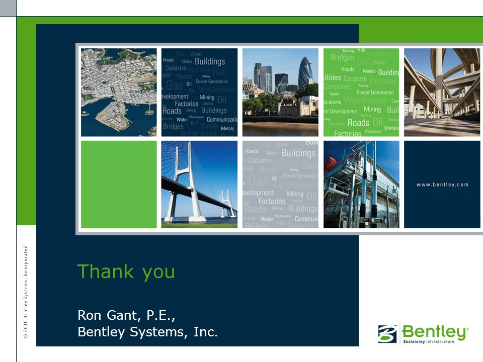 © 2010 Bentley Systems, Incorporated Ron Gant, P.E., Bentley Systems, Inc. Thank you