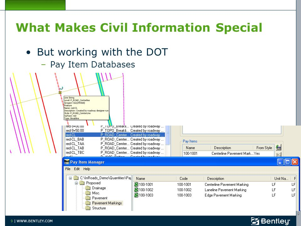 © 2010 Bentley Systems, Incorporated 9 | WWW.BENTLEY.COM What Makes Civil Information Special But working with the DOT –Pay Item Databases
