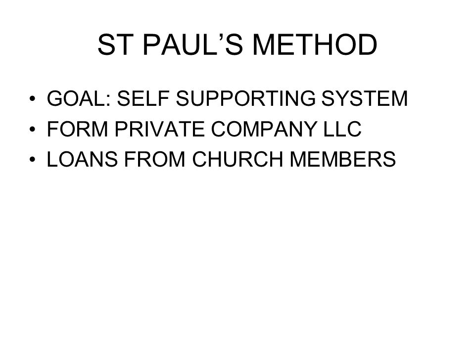 ST PAUL'S METHOD GOAL: SELF SUPPORTING SYSTEM FORM PRIVATE COMPANY LLC LOANS FROM CHURCH MEMBERS