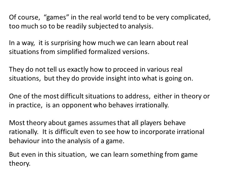 Of course, games in the real world tend to be very complicated, too much so to be readily subjected to analysis.