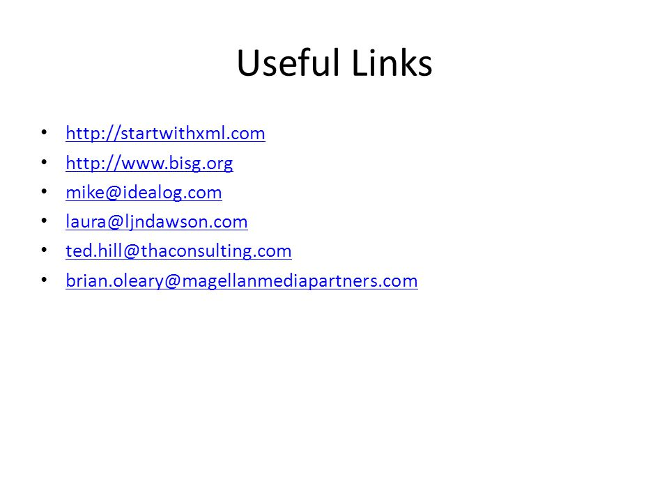 Useful Links http://startwithxml.com http://www.bisg.org mike@idealog.com laura@ljndawson.com ted.hill@thaconsulting.com brian.oleary@magellanmediapartners.com