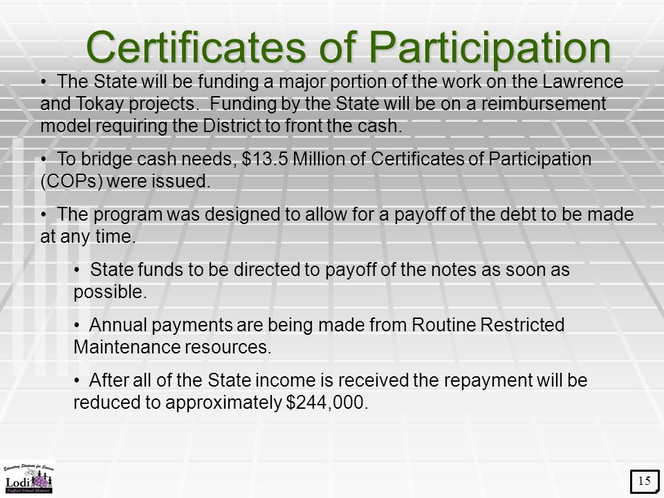 Certificates of Participation 15 The State will be funding a major portion of the work on the Lawrence and Tokay projects. Funding by the State will b