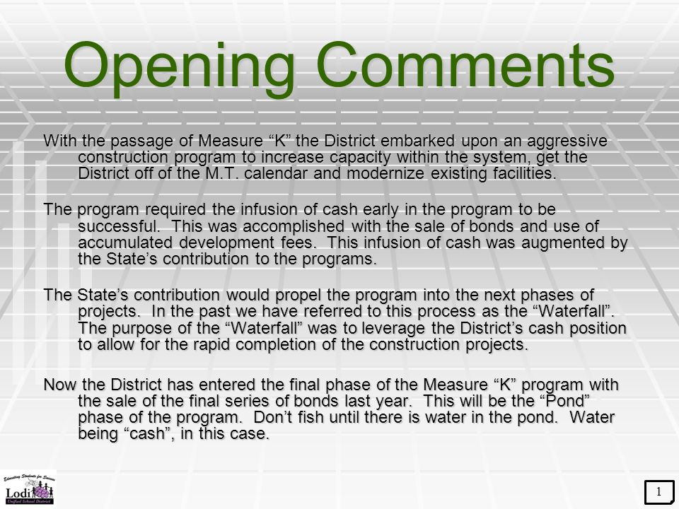 Opening Comments With the passage of Measure K the District embarked upon an aggressive construction program to increase capacity within the system, get the District off of the M.T.