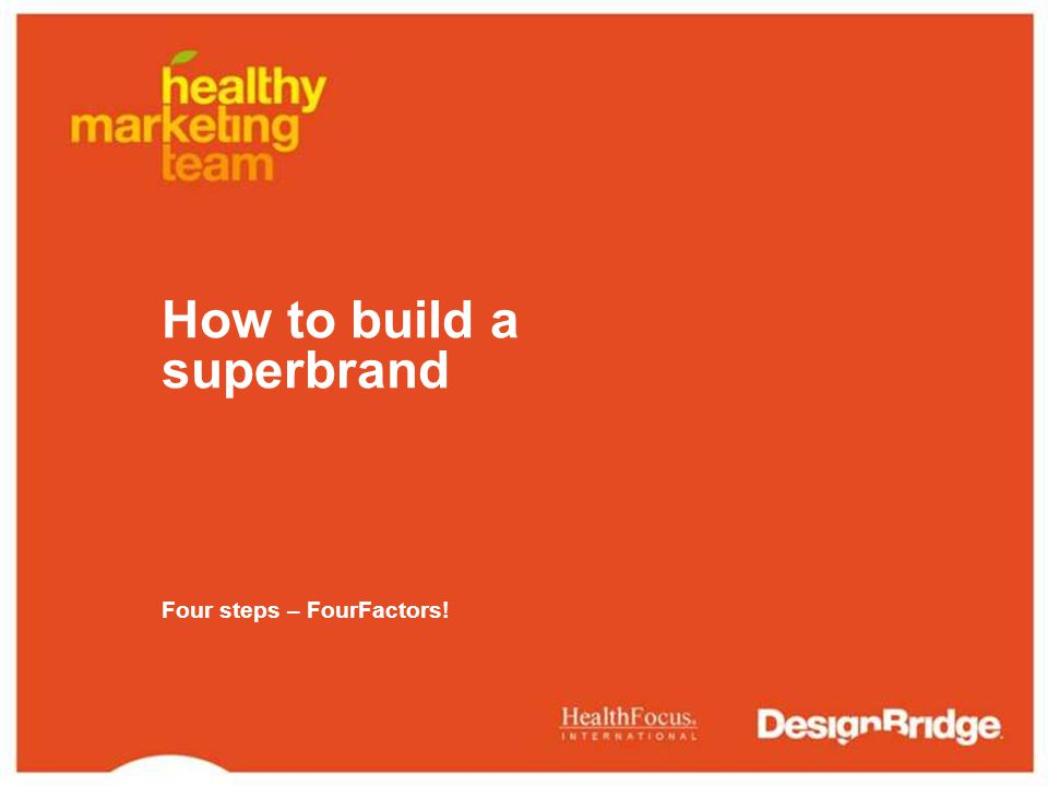 How to build a superbrand Four steps – FourFactors!