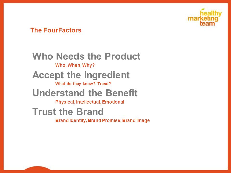 The FourFactors Who Needs the Product Who, When, Why.