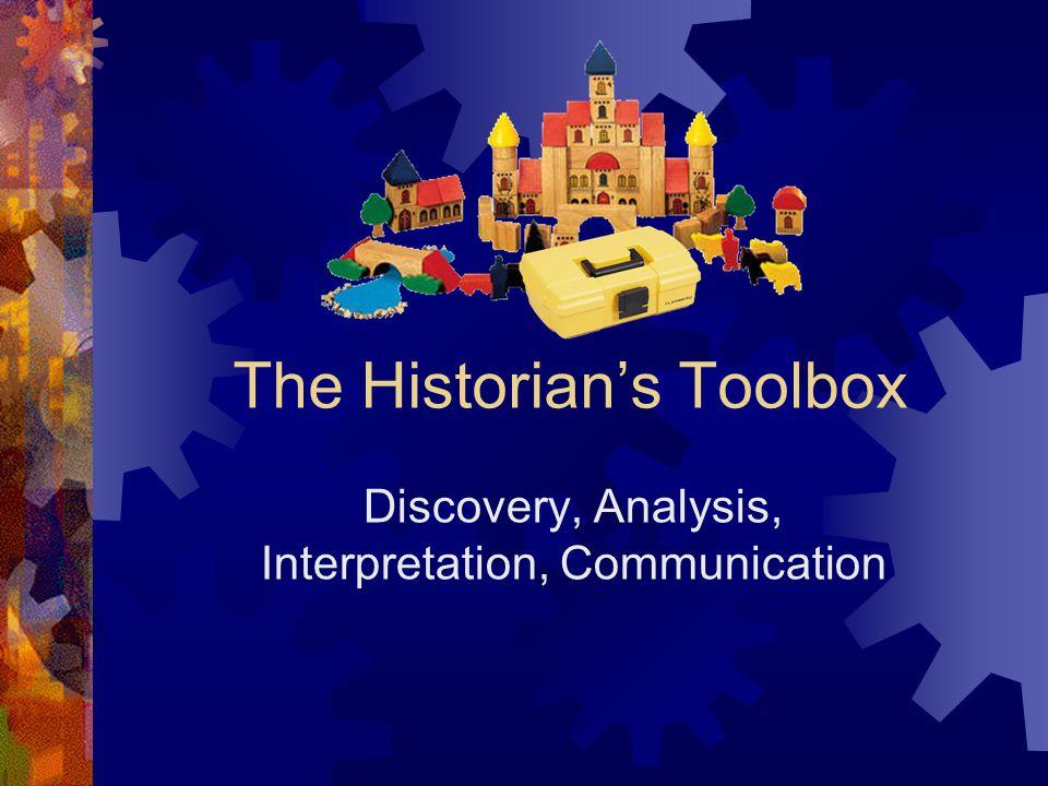 The Historian's Toolbox Discovery, Analysis, Interpretation, Communication