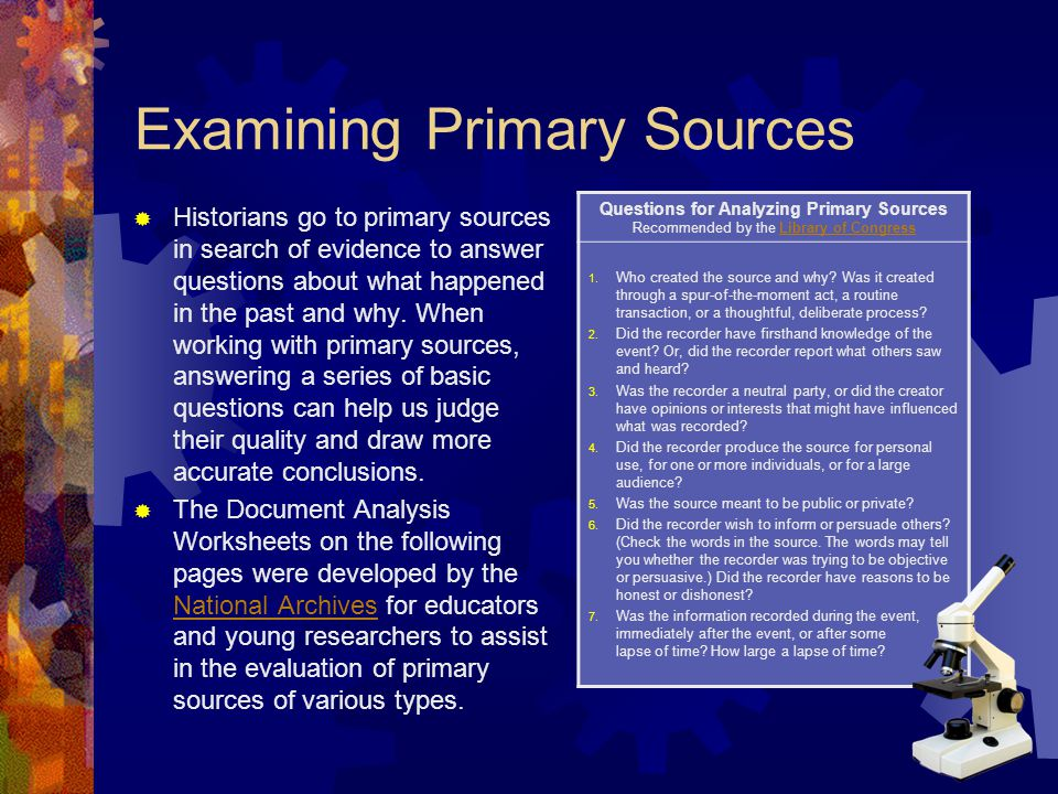 Examining Primary Sources  Historians go to primary sources in search of evidence to answer questions about what happened in the past and why. When w