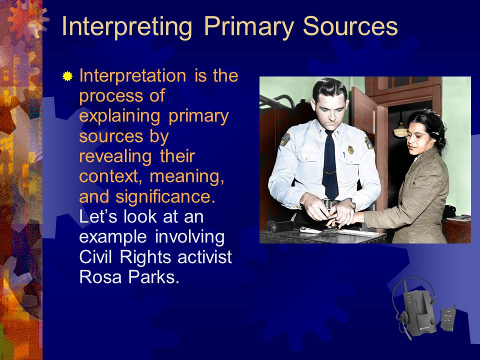 Interpreting Primary Sources  Interpretation is the process of explaining primary sources by revealing their context, meaning, and significance. Let'