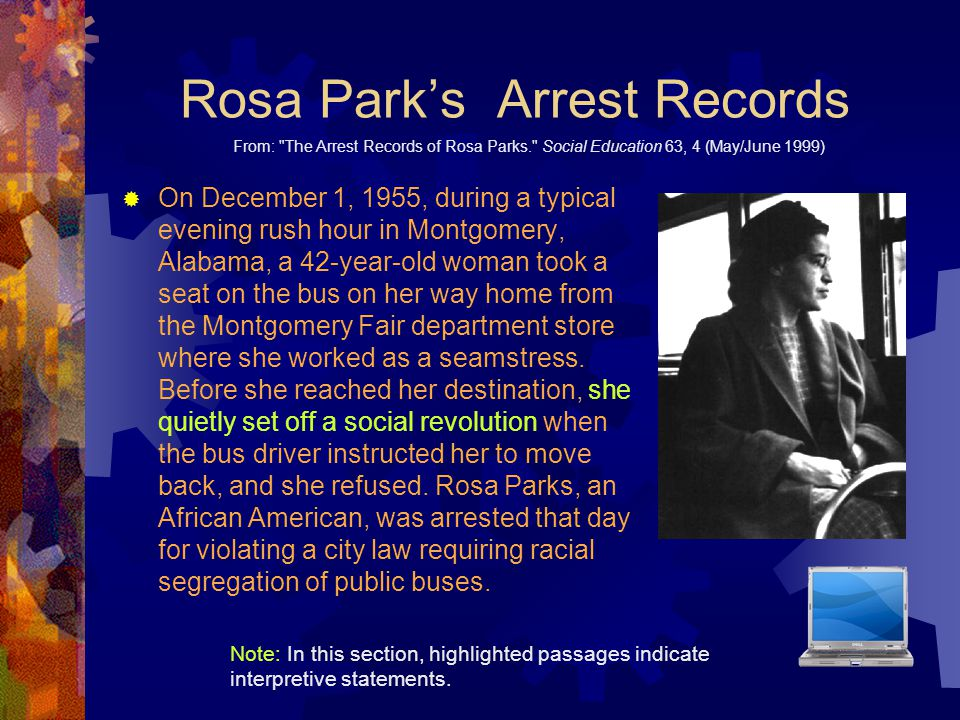 Rosa Park's Arrest Records  On December 1, 1955, during a typical evening rush hour in Montgomery, Alabama, a 42-year-old woman took a seat on the bu