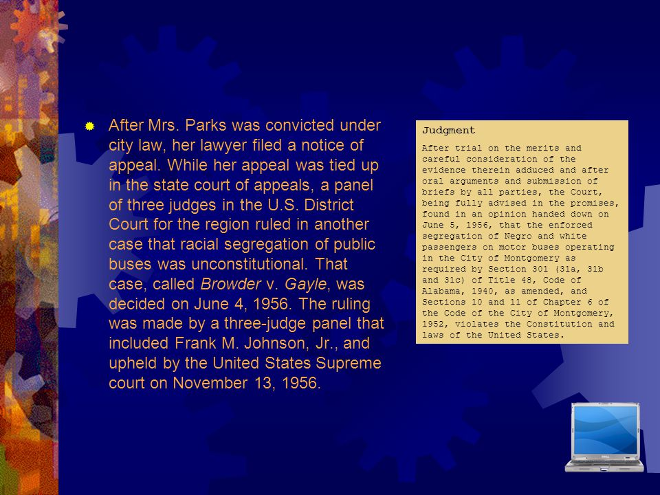  After Mrs. Parks was convicted under city law, her lawyer filed a notice of appeal. While her appeal was tied up in the state court of appeals, a pa