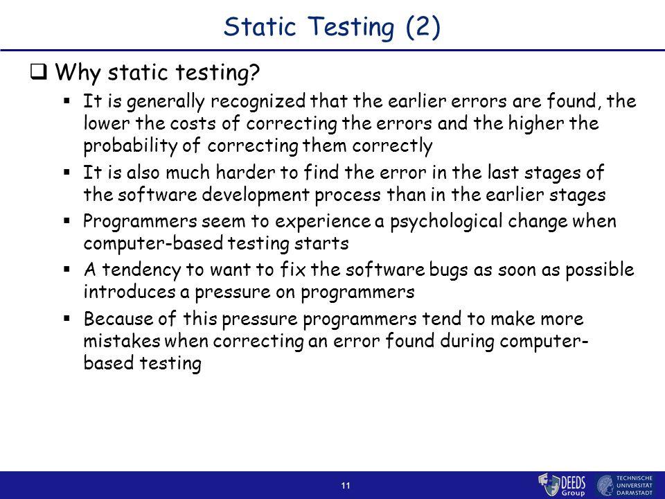 11 Static Testing (2)  Why static testing.