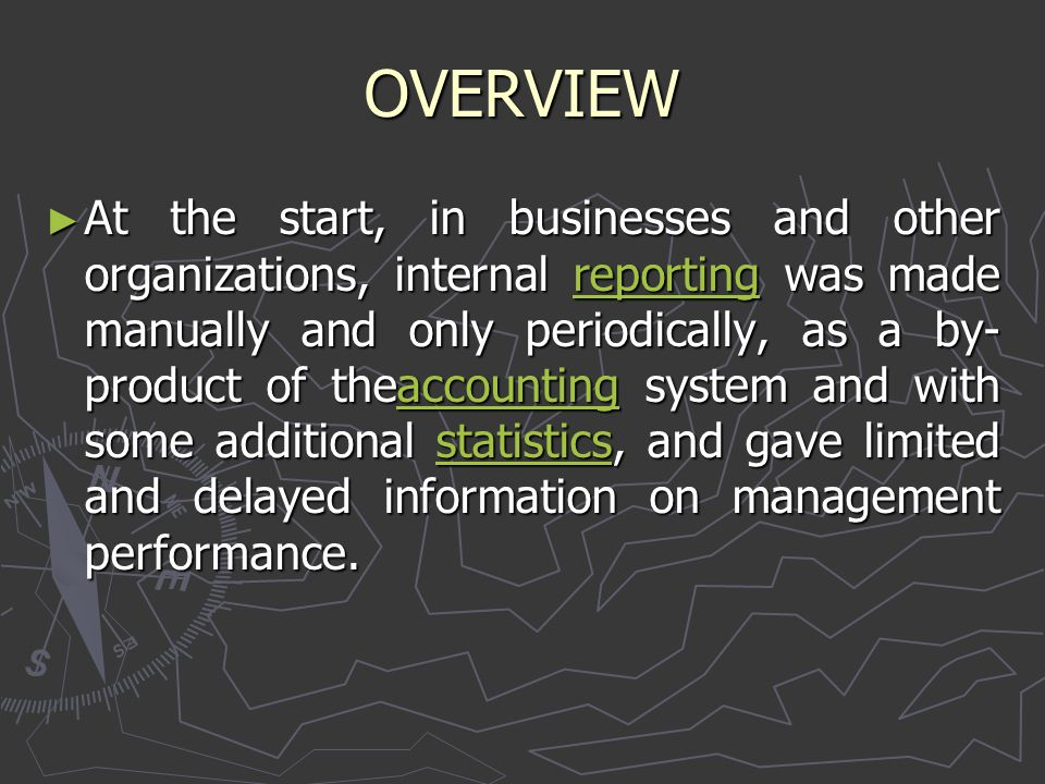 OVERVIEW ► At the start, in businesses and other organizations, internal reporting was made manually and only periodically, as a by- product of theacc