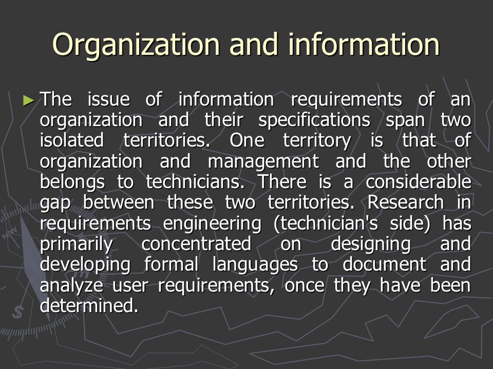 Organization and information ► The issue of information requirements of an organization and their specifications span two isolated territories. One te