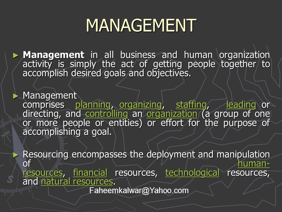 MANAGEMENT ► Management in all business and human organization activity is simply the act of getting people together to accomplish desired goals and o