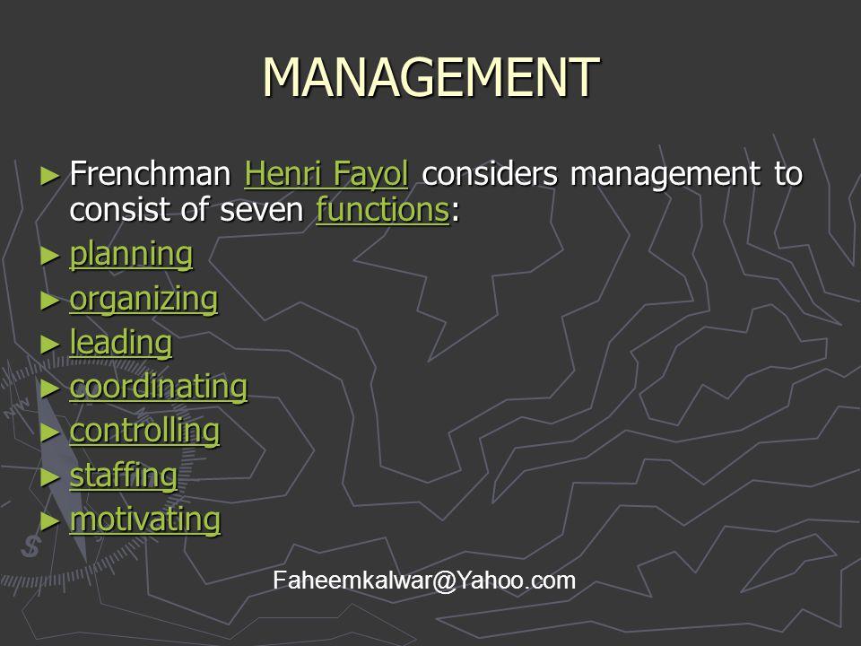 MANAGEMENT ► Frenchman Henri Fayol considers management to consist of seven functions: Henri FayolfunctionsHenri Fayolfunctions ► planning planning ►