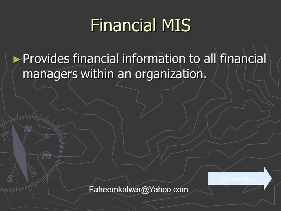 Financial MIS ► Provides financial information to all financial managers within an organization. Schematic Faheemkalwar@Yahoo.com