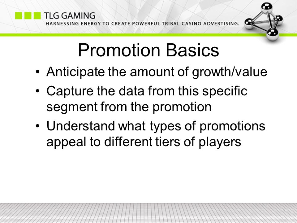 Promotion Basics Anticipate the amount of growth/value Capture the data from this specific segment from the promotion Understand what types of promotions appeal to different tiers of players