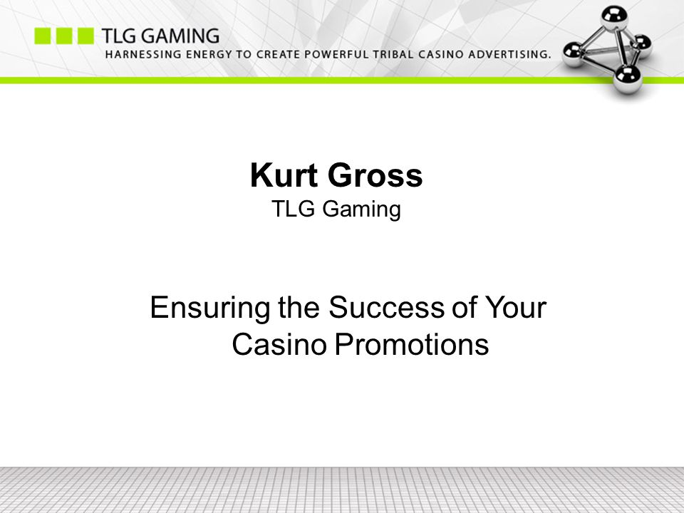 Kurt Gross TLG Gaming Ensuring the Success of Your Casino Promotions