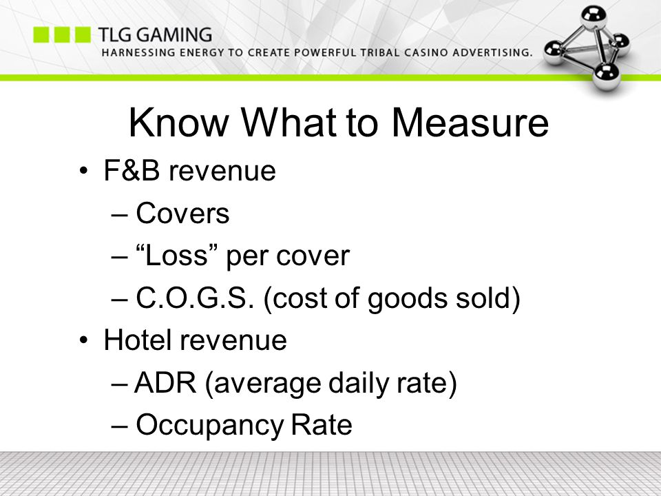 Know What to Measure F&B revenue – Covers – Loss per cover – C.O.G.S.
