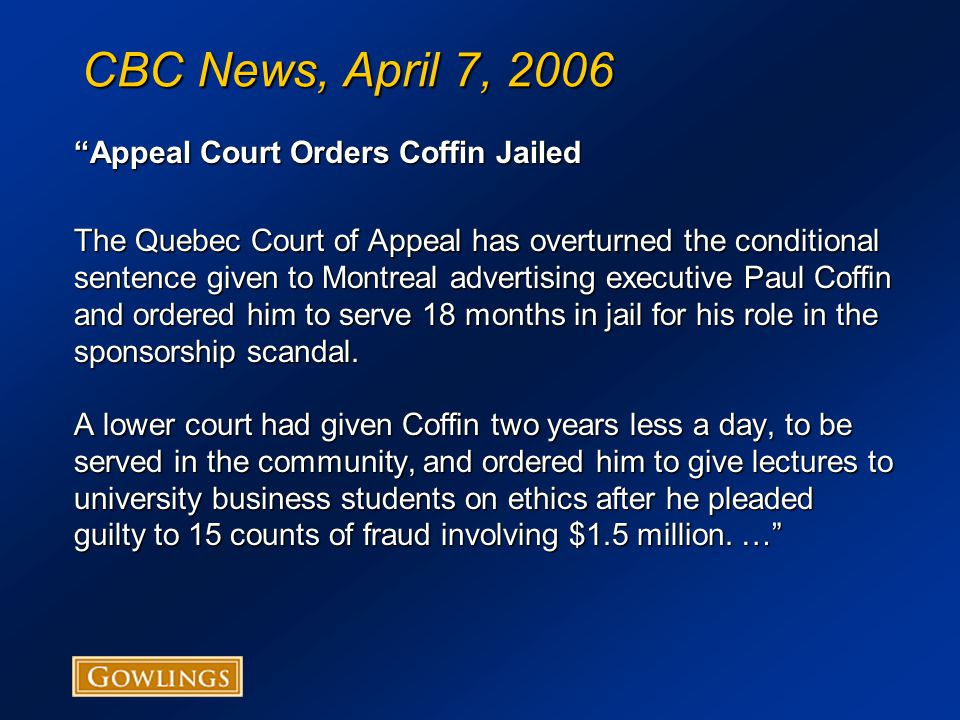 CBC News, April 7, 2006 Appeal Court Orders Coffin Jailed The Quebec Court of Appeal has overturned the conditional sentence given to Montreal advertising executive Paul Coffin and ordered him to serve 18 months in jail for his role in the sponsorship scandal.