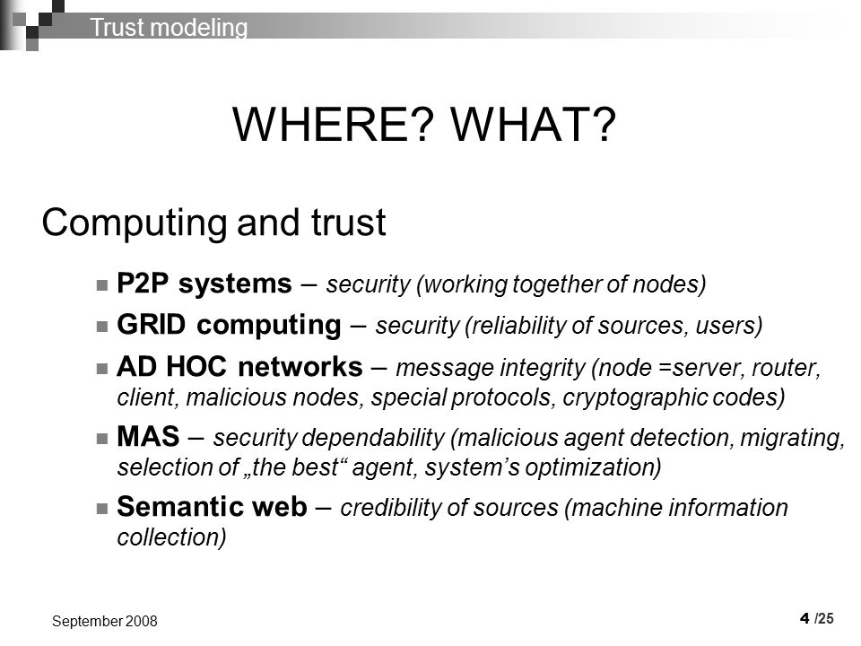 15 September 2008 Trust model concept Basic idea - intervention trust model /25      Producers    World  Dominator     Consumers      Application support ---- control …..