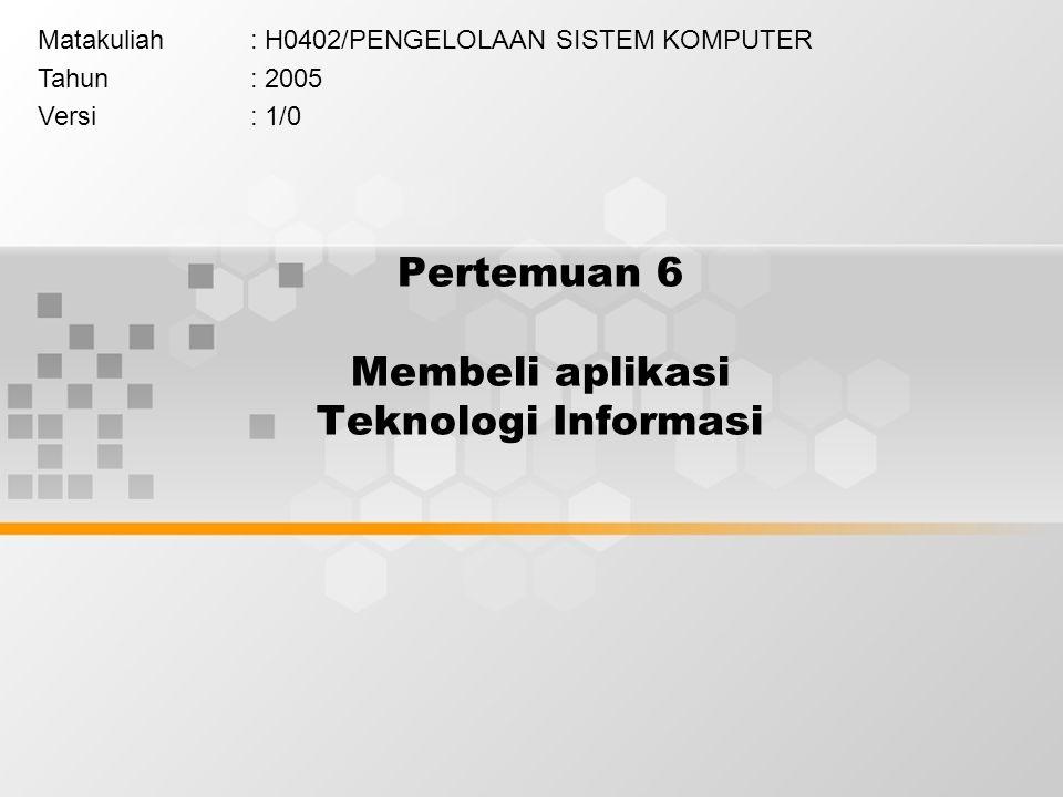 Pertemuan 6 Membeli aplikasi Teknologi Informasi Matakuliah: H0402/PENGELOLAAN SISTEM KOMPUTER Tahun: 2005 Versi: 1/0