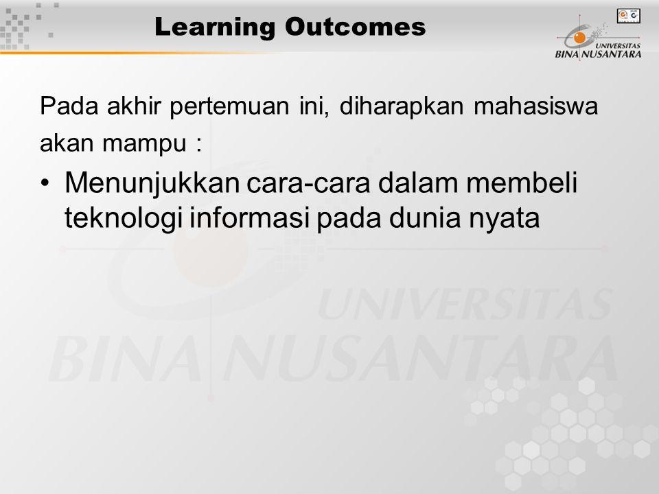Learning Outcomes Pada akhir pertemuan ini, diharapkan mahasiswa akan mampu : Menunjukkan cara-cara dalam membeli teknologi informasi pada dunia nyata