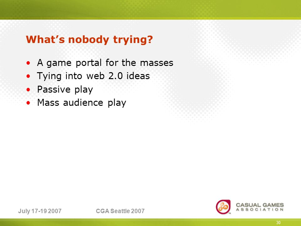 July 17-19 2007CGA Seattle 2007 What's nobody trying.