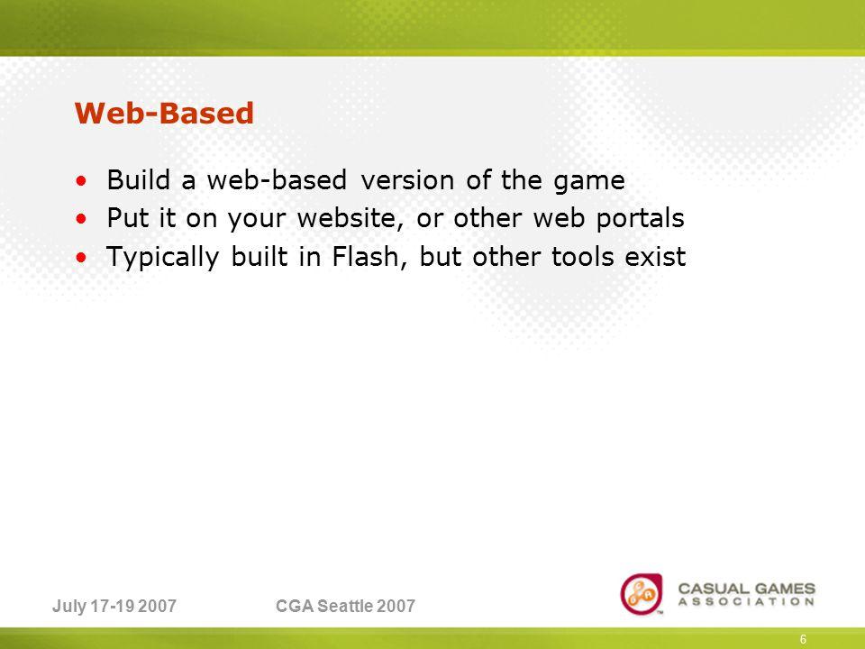July 17-19 2007CGA Seattle 2007 Web-Based examples Kongregate.com MiniClip.com 7