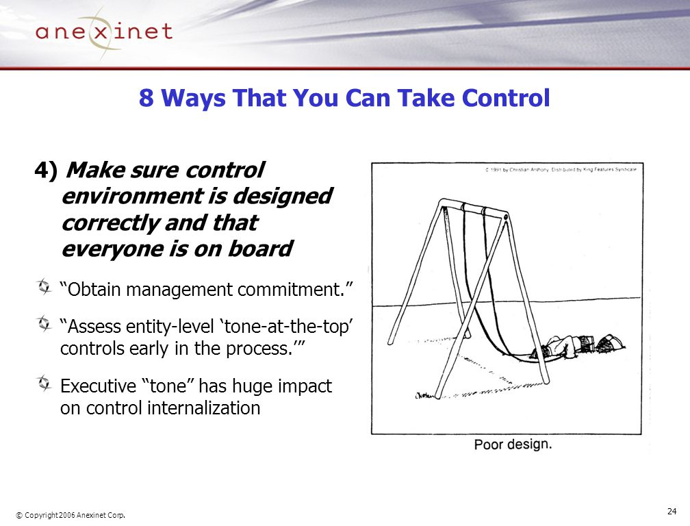 © Copyright 2006 Anexinet Corp. 24 8 Ways That You Can Take Control 4) Make sure control environment is designed correctly and that everyone is on boa