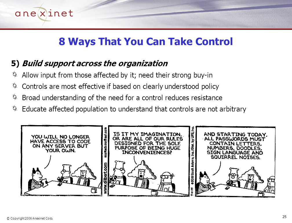 © Copyright 2006 Anexinet Corp. 25 8 Ways That You Can Take Control 5) Build support across the organization Allow input from those affected by it; ne