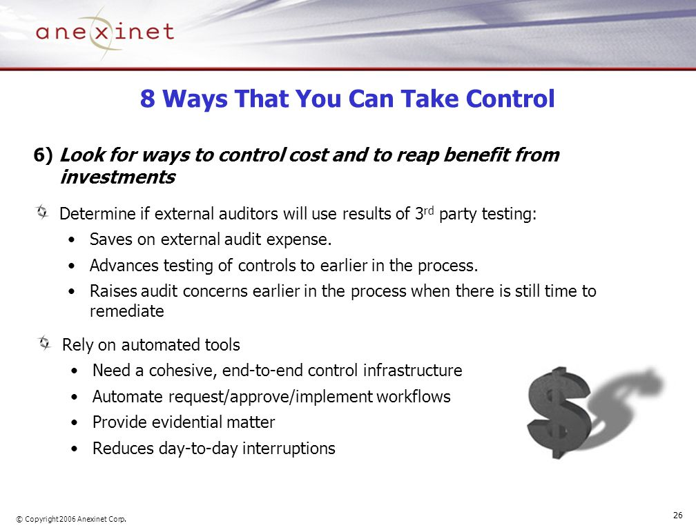 © Copyright 2006 Anexinet Corp. 26 8 Ways That You Can Take Control 6) Look for ways to control cost and to reap benefit from investments Determine if