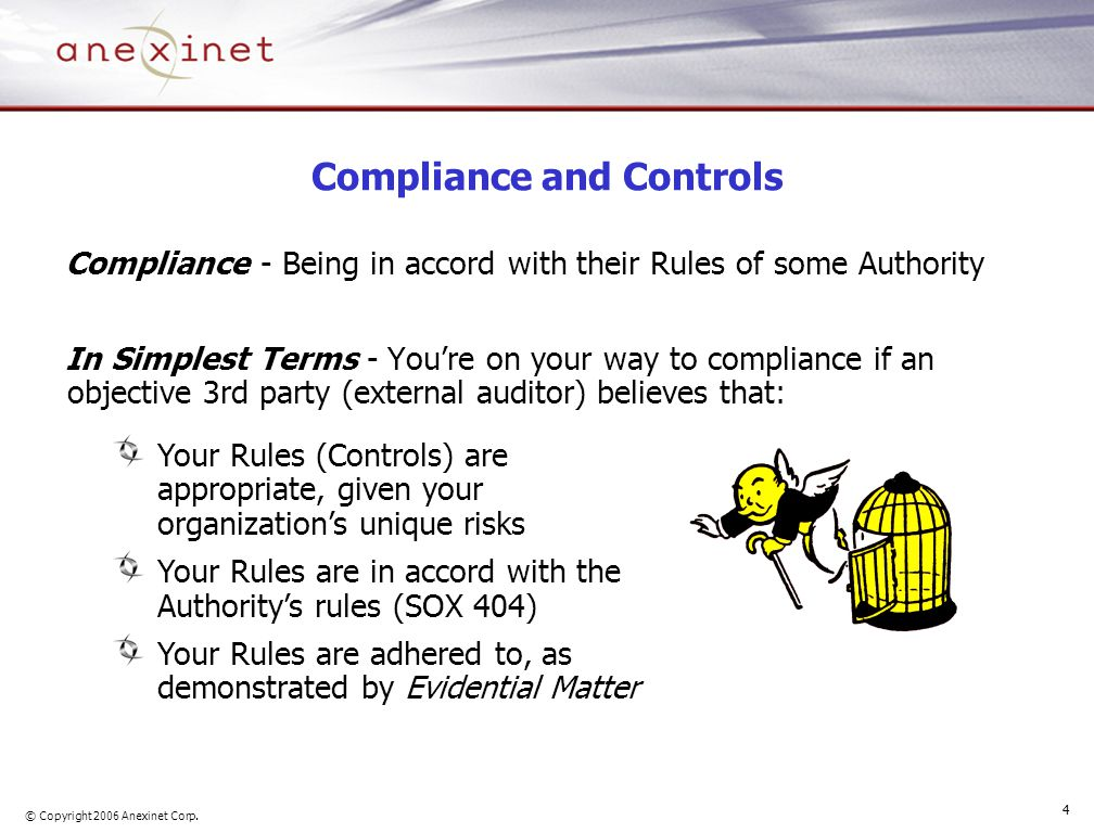 © Copyright 2006 Anexinet Corp. 4 Compliance and Controls Compliance - Being in accord with their Rules of some Authority In Simplest Terms - You're o