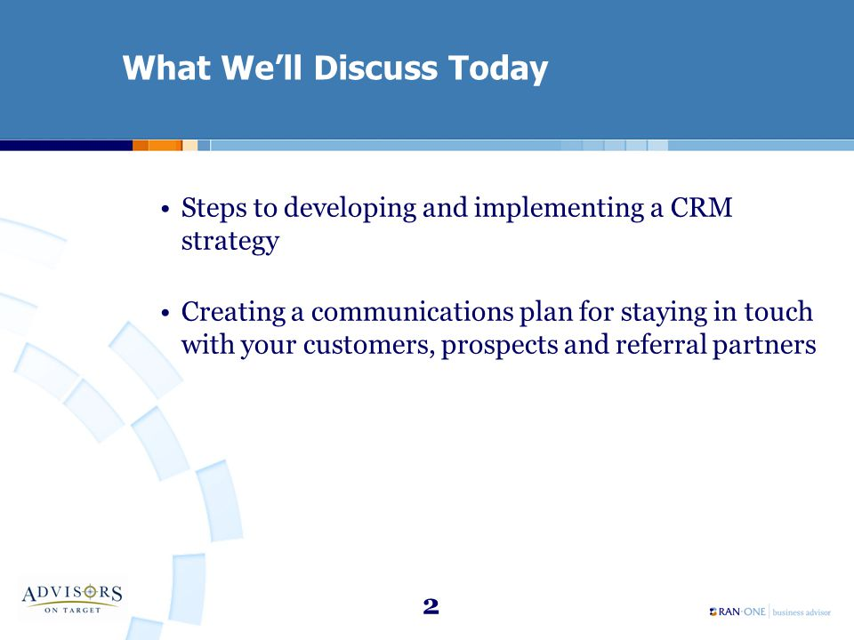 2 What We'll Discuss Today Steps to developing and implementing a CRM strategy Creating a communications plan for staying in touch with your customers