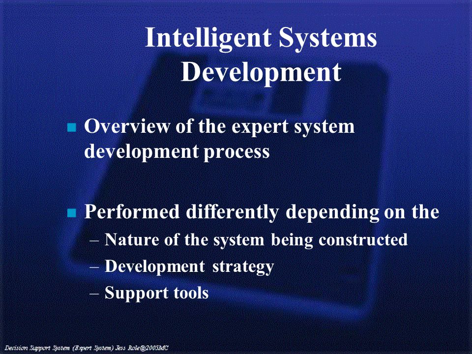 n Overview of the expert system development process n Performed differently depending on the –Nature of the system being constructed –Development strategy –Support tools