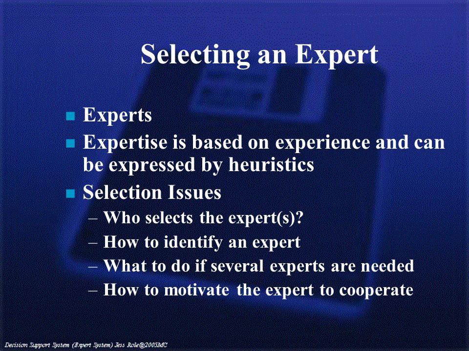 Selecting an Expert n Experts n Expertise is based on experience and can be expressed by heuristics n Selection Issues –Who selects the expert(s).