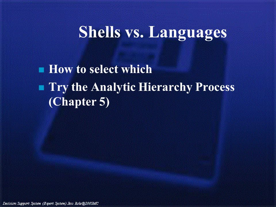 Shells vs. Languages n How to select which n Try the Analytic Hierarchy Process (Chapter 5)